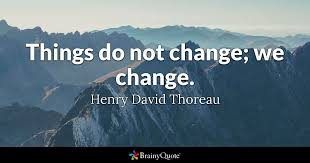 Things Change Quotes Gorgeous Things Do Not Change We Change Henry David Thoreau BrainyQuote