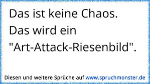 Das Ist Keine Chaos Das Wird Ein Art Attack Riesenbild