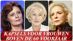 Leuke Kapsels Voor Vrouwen Boven De 60 Voorjaar 2018
