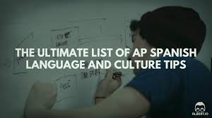 the ultimate list of ap spanish language and culture tips albert io