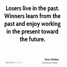 Learn From The Past Quotes Custom Denis Waitley Quotes QuoteHD