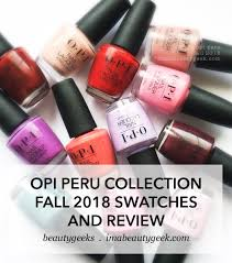 Opi Nail Color Chart 2017 Opi Peru Collection Swatches Review Fall 2018 Beautygeeks