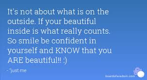 Your Beautiful Inside And Out Quotes Best Of It's Not About What Is On The Outside If Your Beautiful Inside Is