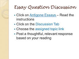 antigone essay questions antigone essay assignment process 4 essay question discussion click on antigone essays the instructions click on the discussion tab choose the assigned topic link post a thoughtful