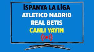 Atletico Madrid Real Betis maçı canlı izle spor smart justin tv şifresiz  canlı maç izle - Tv100 Spor