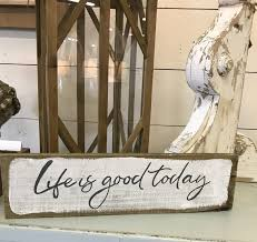 life is good today sign rustic wood decor zac brown band s