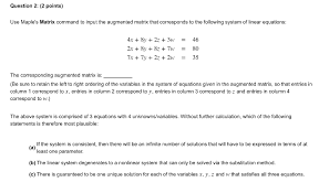 question 2 2 points use maples matrix command to input the augmented matrix
