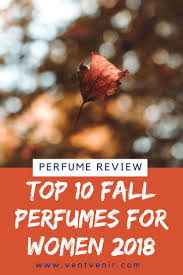 My Top 10 Fall Perfumes for Women to Wear in 2018   Perfume ...