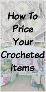 Crochet Pricing Chart How To Price Your Crocheted Items Crochet Stitches