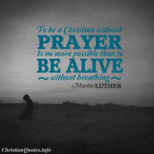 To Be A Christian Without Prayer Quote Best Of Martin Luther Quote Without Prayer ChristianQuotes