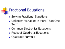 1 fractional equations solving fractional equations unknown variables in more than one term common electronics equations roots of quadratic equations