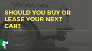 Car Buy Or Lease Should You Buy Or Lease Your Next Car Beacon Financial Group