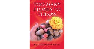 Too Many Stones To Throw by Myra Watkins