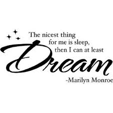 Quotes On Sleep And Dreams Best Of EQ Best Quote By Marilyn Monroe The Nicest Thing For Me Is Sleep