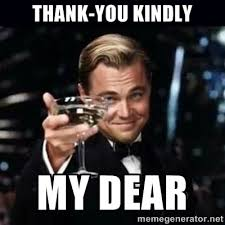 thank-you kindly my dear - Gatsby Gatsby | Meme Generator via Relatably.com