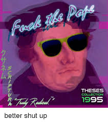 theses collection better shut up shut up meon me shut up dank memes and shut theses collection 1995 better shut up