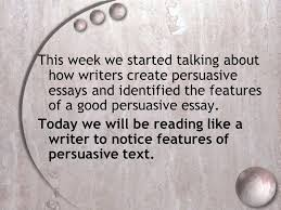 persuasive essay writing workshop lessons big understanding this week we started talking about how writers create persuasive essays and identified the features of