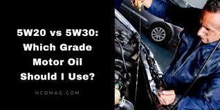 5w20 Vs 5w30 Which Grade Motor Oil Should I Use Hcdmag Com