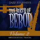 Jazz Journeys Presents the Birth of Bebop, Vol. 4: 100 Essential Tracks