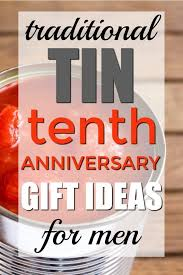 traditional tin tenth anniversary gift ideas for him ten year anniversary gift unique anniversary gifts