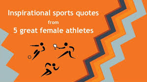 Inspirational Sports Quotes From Five Great Female Athletes Awesome Athletic Inspirational Quotes