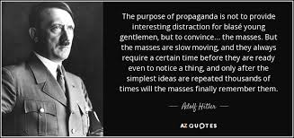 Distraction Quotes Best Adolf Hitler Quote The Purpose Of Propaganda Is Not To Provide