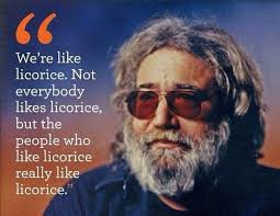 Jerry Garcia Quotes Magnificent We're Like Licorice Not Everybody Likes Licorice But The People