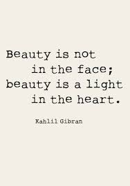 A Beauty Quote Best of Wisdom Quotes Beauty Is Not In The Face Beauty Is A Light In The
