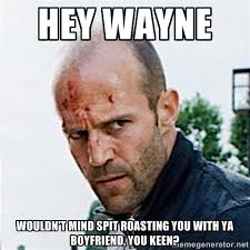 Hey Wayne Wouldn't mind spit roasting you with ya boyfriend, you ... via Relatably.com
