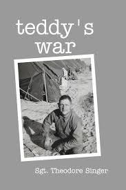 Teddy's War by Sgt. Theodore Singer   Blurb Books