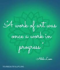 Progress Quotes Adorable Work Of Art Was Once A Work In Progress Quote Via Www