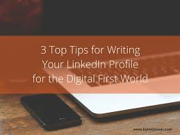 top tips for writing your linkedin profile for the digital first top tips for writing your linkedin profile for the digital first world