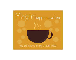 Coffee Quotes Fascinating Magic Happens When You Share Over Cup Of Coffee Quotes Walliners