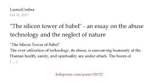 the silicon tower of babel an essay on the abuse of technology   the silicon tower of babel an essay on the abuse of technology and the neglect of nature by joseph the dreamer hello poetry