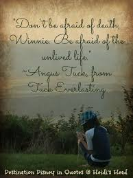 Tuck Everlasting Quotes Be afraid of the unlived life I love this movie And this quote 15