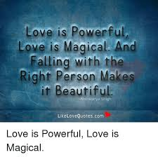 Love Is Powerful Love Is Magical And Falling With The Right Person Stunning Magical Love Quotes