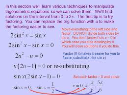 in this section we ll learn various techniques to manipulate trigonometric equations so we can solve