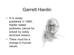 the tragedy of the commons what is the tragedy of the commons  garrett hardin in is essay published in 1968 hardin stated problems cannot be solved by