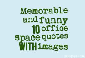 funny office space pictures. Memorable And Funny 10 Office Space Quotes With Images Pictures