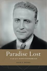 f scott fitzgerald s shimmering visions new republic paradise lost a life of f scott fitzgerald by david s brownbelknap press 424pp 29 95