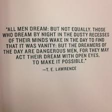 Te Lawrence Dream Quote Best Of All Men Dream But Not Equally Those Who Dream By Night In The
