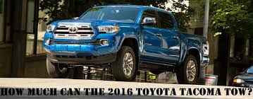 2017 Tacoma Towing Capacity Chart What Is The Towing Capacity Of The 2016 Toyota Tacoma