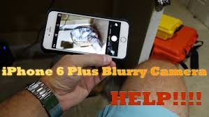 iPhone 6 Plus Blurry Camera Issue