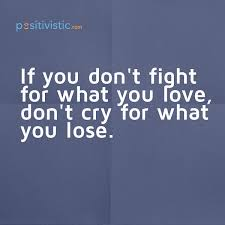 Fighting For Love Quotes New Quote On Fighting For What You Love Quote Fight Love Advice Life