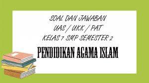 Check spelling or type a new query. Soal Ukk Pendidikan Agama Islam Kelas 7 Smp Semester 2 Kunci Jawaban Soal Uas Pat Pilihan Ganda Tribun Pontianak