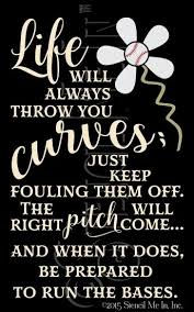 Baseball Quotes About Life Cool Life Will Always Throw You Curves Inspirational Baseball Quote