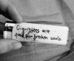 Smoking Quotes Cigarettes are food for broken souls Wow I never really thought 21