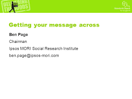 Getting your message across Ben Page Chairman Ipsos MORI Social Research  Institute - ppt download