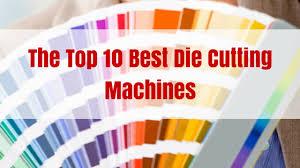 Digital Cutter Comparison Chart The Top 10 Best Die Cutting Machines 2019