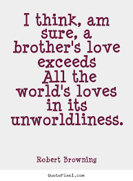 Brother Love Quotes Awesome Quotes About Your Brother Quote About Love I Think Am Sure A